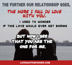 THE FURTHER oun RELATIONSHIP GOES, 