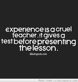 experience IS a cruel 