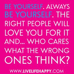 BE YOURSELF. ALWAYS 