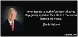 Never become so much of an expert that you 