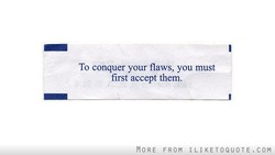 To conquer your flaws, you must 
