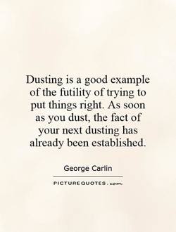 Dusting is a good example 