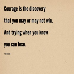 Courage is the discovery 