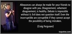 Allowances can always be made for your friends to 