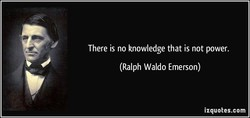 There is no knowledge that is not power. 