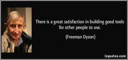 There is a great satisfaction in building good tools 