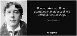 Alcohol, taken in sufficient 