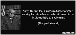 Surely the fact that a uniformed police officer is 