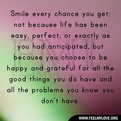 Smile every chance you get; 