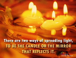 There are two ways of spreading light, 