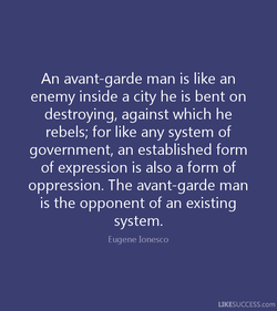 An avant-garde man is like an 