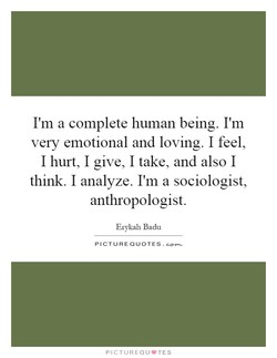 I'm a complete human being. I'm 