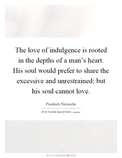 The love of indulgence is rooted 