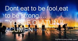 Dont eat to be ool,eat 