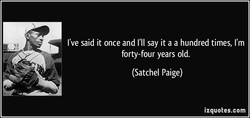 I've said it once and I'll say it a a hundred times, I'm 