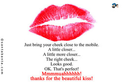 Just bring your cheek close to the mobile. 