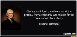 Educate and inform the whole mass of the 