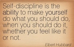 Self-discipline is the 