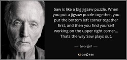 Saw is like a big jigsaw puzzle. When 