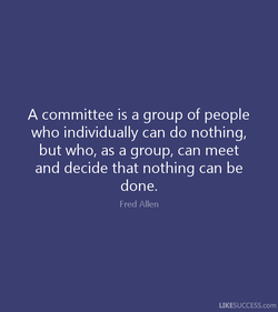 A committee is a group of people