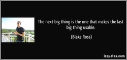 The next big thing is the one that makes the last