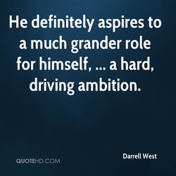 He definitely aspires to 