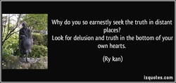 Why do you so earnestly seek the truth in distant 