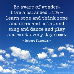 Be aware of wonder. 