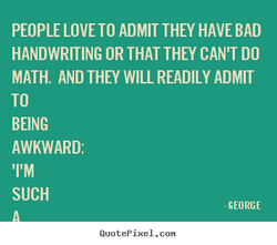 PEOPLE LOVE TO ADMIT THEY HAVE BAD
