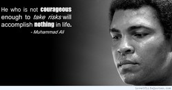 He who is not courageous 