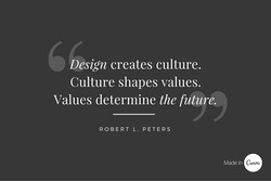 Design creates culture. 