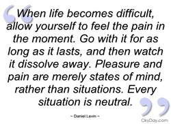 When life becomes difficult, 