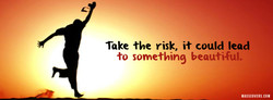 Take the risk, it could lead 