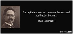 For capitalism, war and peace are business and 