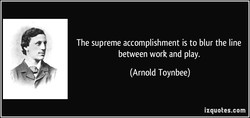 The supreme accomplishment is to blur the line 