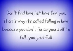 Don 'f find love, love find you. 