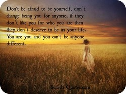 Don't be afraid to be yourself, don't