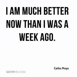I AM MUCH BETTER 