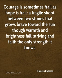 Courage is sometimes frail as 