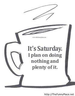 It's Saturday. 