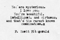 Yoa- are mysterious.