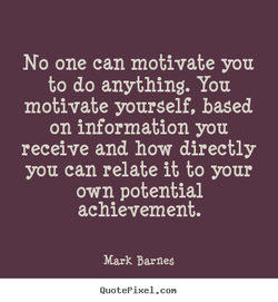 No one can motivate you