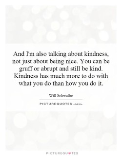 And I'm also talking about kindness, 