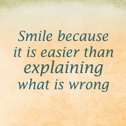 Smile because 