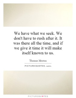 We have what we seek. We 