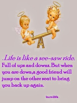 .Life is like a see—sa w ride. 