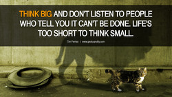THINK BIG AND DON'T LISTEN TO PEOPLE