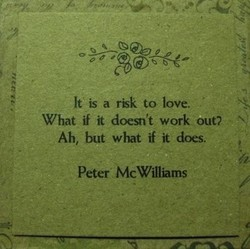 It is a _risk to love. 