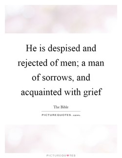 He is despised and