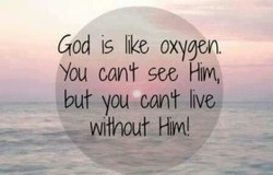 God 15 like oxygen. 